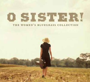 O Sister: The Women of Bluegrass